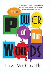 The Power of Our Words by Liz Mcgrath