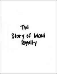 The Story of Maui Royalty by Sammy Amalu