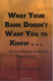 What Your Bank Doesn't Want You to Know ... by Lillian R. Villanova