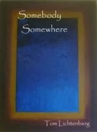 Somebody Somewhere by Tom Lichtenberg