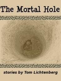 The Mortal Hole by Tom Lichtenberg