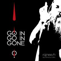 GO IN, GO IN, GONE by swami rajneesh