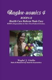 Raghu-nomics 4: ROOPA; Health Care Made ... Volume 4 by Raghu Giuffre