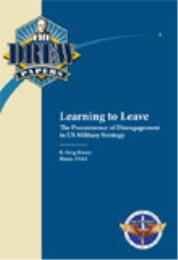 Learning to Leave:The Preeminence of Dis... by Maj R. Greg Brown, USAF