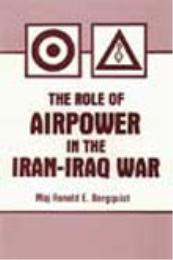 The Role of Airpower in the Iran-Iraq Wa... by Ronald E. Bergquist
