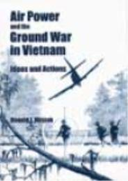 Airpower and the Ground War in Vietnam :... by Donald J. Mrozek
