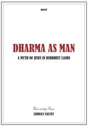 Dharma as Man - A Myth of Jesus in Buddh... by Lindsay Falvey