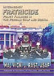 Interagency Fratricide : Policy Failures... by Vicki J. Rast