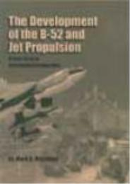 The Development of the B-52 and Jet Prop... by Mark D. Mandeles
