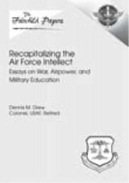Recapitalizing the Air Force Intellect :... by Col Dennis M. Drew, USAF, Retired