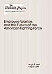 Employee Warriors and the Future of the ... by Hugh S. Vest