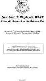 Gen Otto P. Weyland, USAF : Close Air Su... by Lt. Col. Michael J. Chandler, USAF