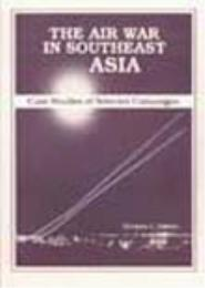 The Air War in Southeast Asia : Case Stu... by Herman L. Gilster