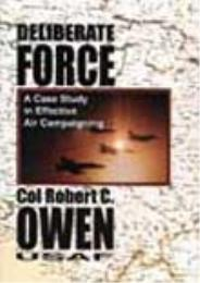 Deliberate Force : A Case Study in Effec... by Robert C. Owen, editor