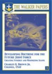 The Walker Papers : Developing Doctrine ... Volume 3 by Charles Q. Brown Jr.