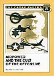 Airpower and the Cult of the Offensive by John R. Carter, Major, USAF