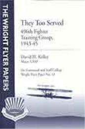 Wright Flyer Paper : They Too Served; 49... Volume 13 by Maj David H. Kelley, USAF