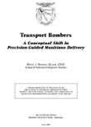 Transport Bombers : A Conceptual Shift i... by Major Bryan J. Benson, USAF