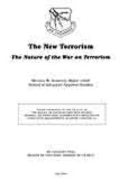 The New Terrorism : The Nature of the Wa... by Major Michael W. Kometer, USAF