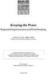 Keeping the Peace : Regional Organizatio... by Major John S. Clark Jr., USAF