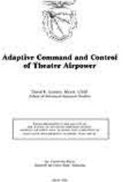 Adaptive Command and Control of Theater ... by Major David K. Gerber, USAF