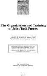 The Organization and Training of Joint T... by Major Daniel R. Walker, USAF