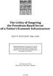The Utility of Targeting the Petroleum-B... by Major Scott E. Wuesthoff, USAF