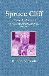 Spruce Cliff: An Autobiographical Novel ... by Schwab, Robert, Gustav, Dr.