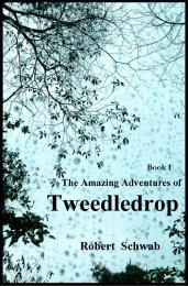 The Incredible Adventures of TweedleDrop... Volume Book 1 by Schwab, Robert, Gustav, Dr.