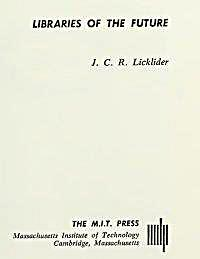 Libraries of the Future by Licklider, J.C.R.