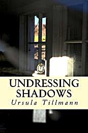 Undressing Shadows : Postwar Germany, Th... by Tillmann, Ursula, Ms.