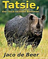 Tatsie, : The Thick-skinned Bushman by de Beer, Jaco
