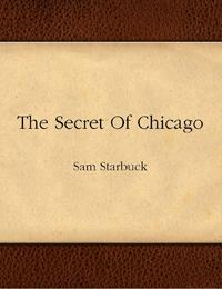 The Secret of Chicago : A Picture Book by Starbuck, Sam
