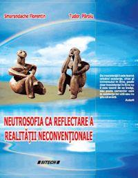 Neutrosofia Ca Reflectare A Realitatii N... by Smarandache, Florentin