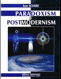 Paradoxism Si Post-Modernism : În Creati... by Soare, Ion