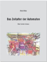 Das Zeitalter der Automaten : Über Darwi... by Rutz, Alois