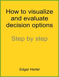 How to Visualize and Evaluate Decision O... by Hartel, Edgar