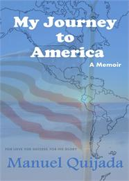 My Journey to America : A Memoir by Quijada, Manuel