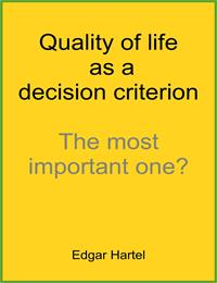 Quality of Life as a Decision Criterion ... by Hartel, Edgar