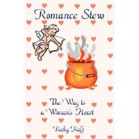 Romance Stew : The Way to a Woman's Hear... Volume First by Reed, Becky , (Ruff), Esq.