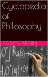Cyclopedia of Philosophy by Vaknin, Sam, Dr.