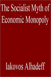 The Socialist Myth of Economic Monopoly by Alhadeff, Iakovos