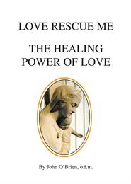 Love Rescue Me : The Healing Power of Lo... by O'Brien, John, Desmond