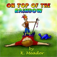 On Top of the Rainbow by Meador, K.