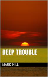 Deep Trouble by Hill, Mark