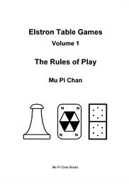 Elstron Table Games : The Rules of Play Volume 1 by Chan, Mu, Pi
