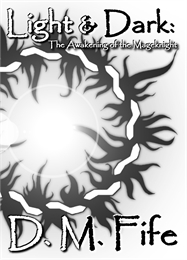 Light & Dark : The Awakening of the Mage... by Fife, Daniel M.