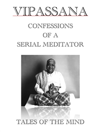 Vipassana : Confessions of a Serial Medi... Volume 1 by Anonymous