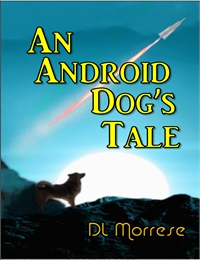 An Android Dog's Tale by Morrese, David, L