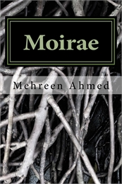 Moirae by Ahmed, Mehreen, Ms.